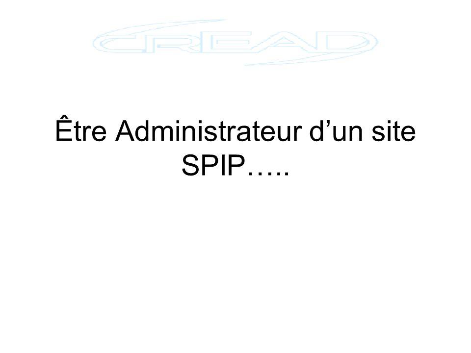 Être Administrateur d'un site SPIP…..
