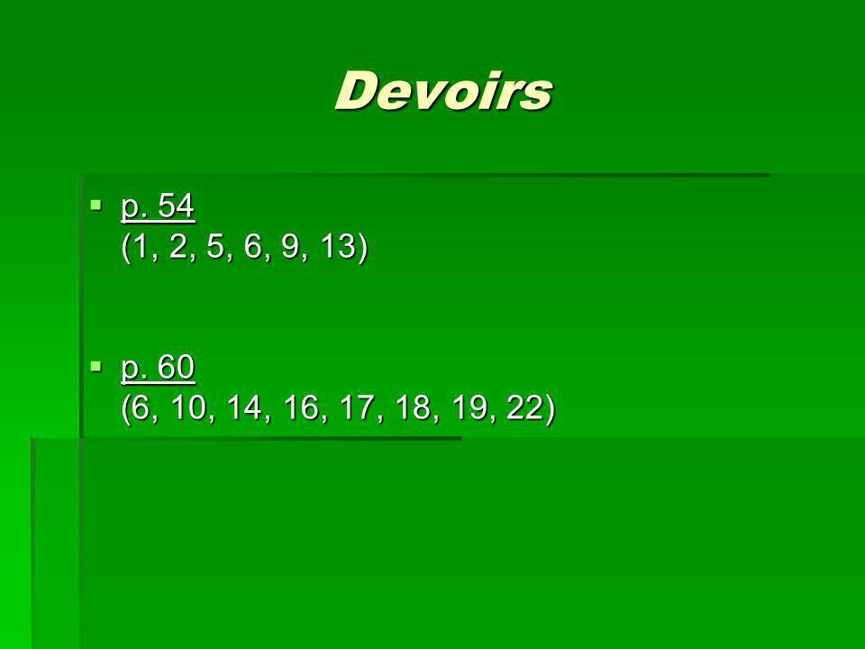 Devoirs p. 54 (1, 2, 5, 6, 9, 13) p. 60 (6, 10, 14, 16, 17, 18, 19, 22)