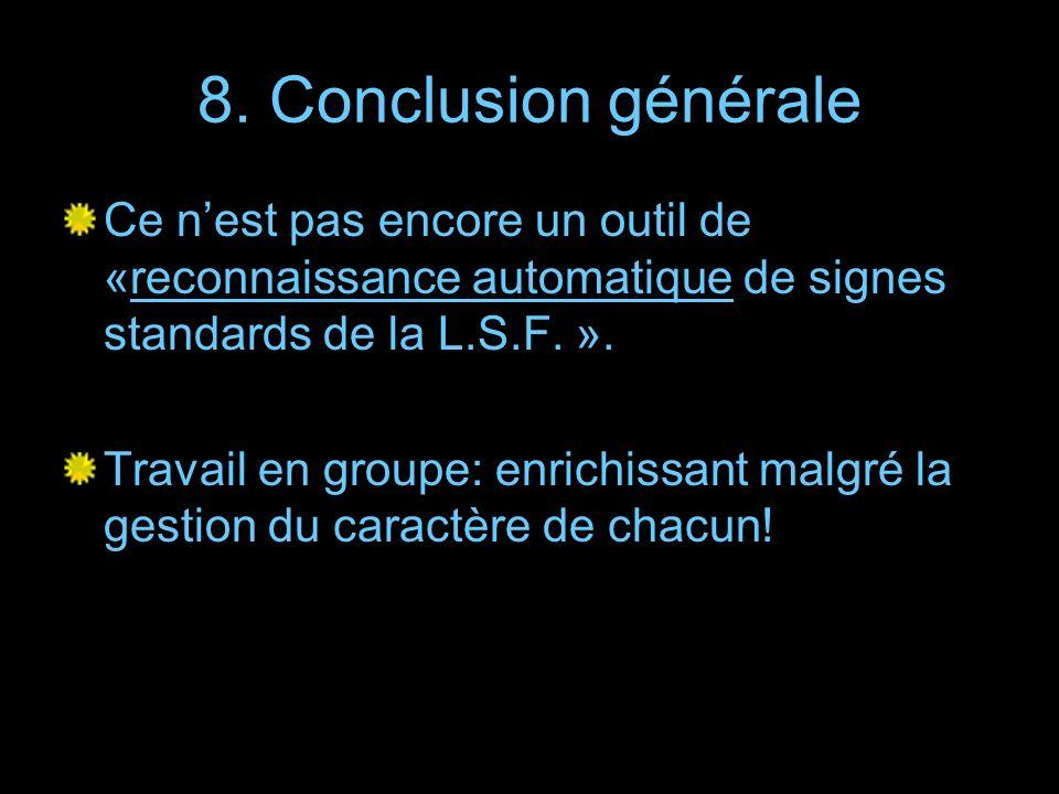 8. Conclusion générale Ce n'est pas encore un outil de «reconnaissance automatique de signes standards de la L.S.F. ».