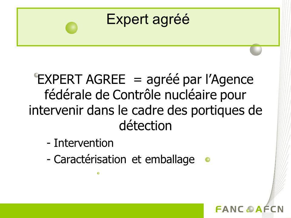 Expert agréé EXPERT AGREE = agréé par l'Agence fédérale de Contrôle nucléaire pour intervenir dans le cadre des portiques de détection.