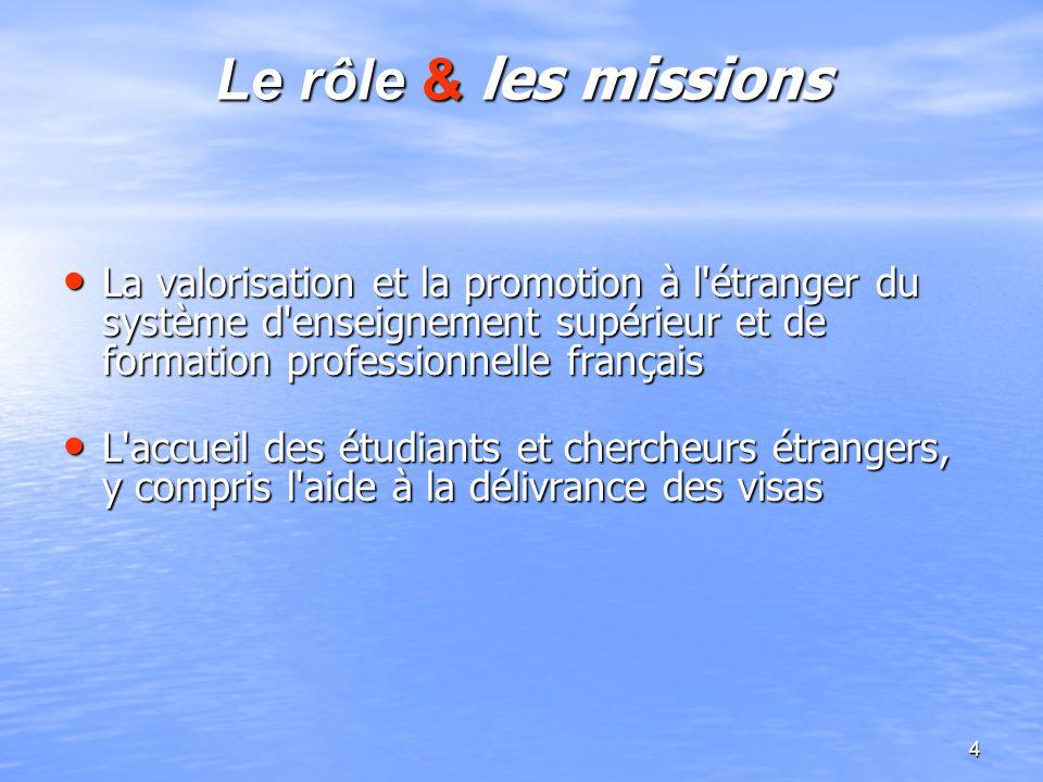 Le rôle & les missionsLa valorisation et la promotion à l étranger du système d enseignement supérieur et de formation professionnelle français.