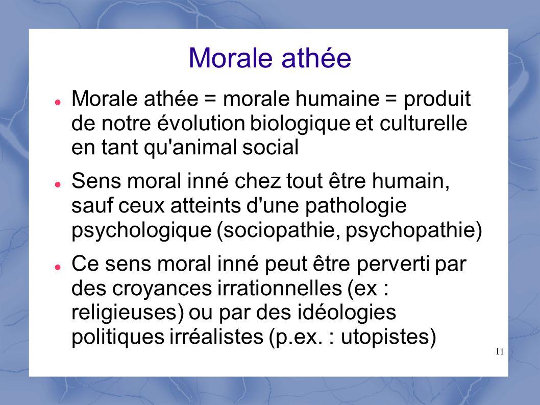 Morale athée Morale athée = morale humaine = produit de notre évolution biologique et culturelle en tant qu animal social.