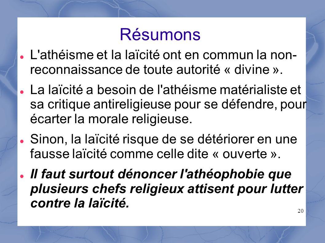 Résumons L athéisme et la laïcité ont en commun la non- reconnaissance de toute autorité « divine ».