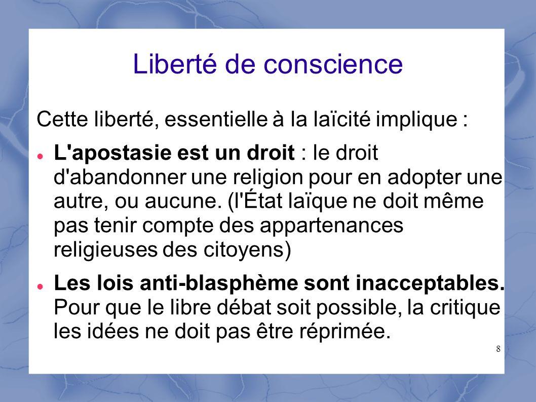 Liberté de conscience Cette liberté, essentielle à la laïcité implique :