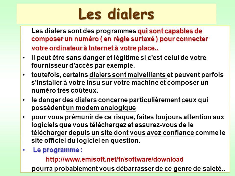 Les dialers Les dialers sont des programmes qui sont capables de composer un numéro ( en règle surtaxé ) pour connecter.