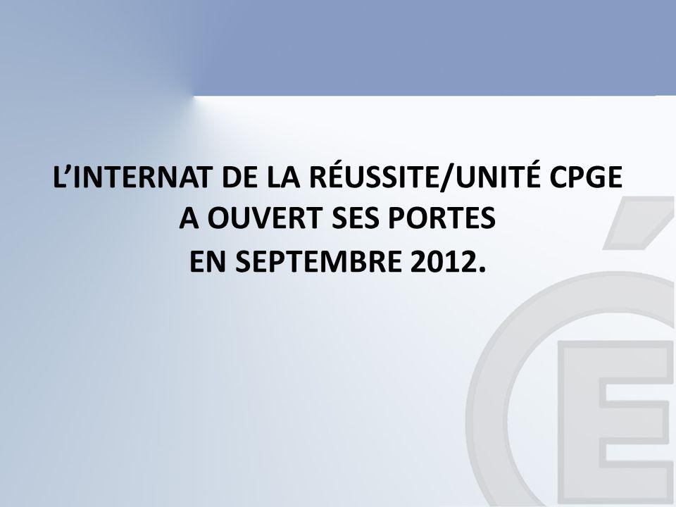 L'INTERNAT DE LA RÉUSSITE/UNITÉ CPGE A OUVERT SES PORTES EN SEPTEMBRE 2012.