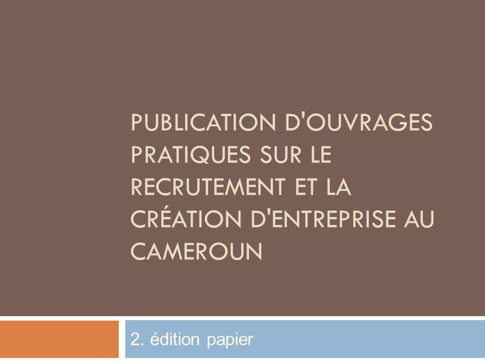 Publication d ouvrages pratiques sur le recrutement et la création d entreprise au Cameroun