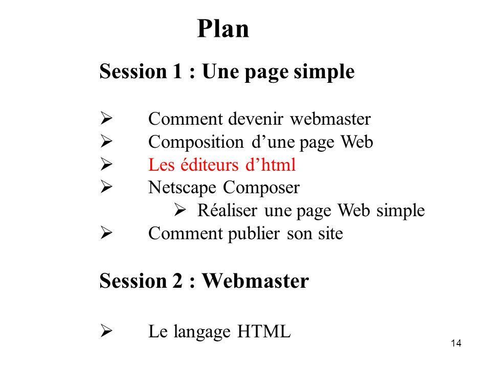 Plan Session 1 : Une page simple Session 2 : Webmaster