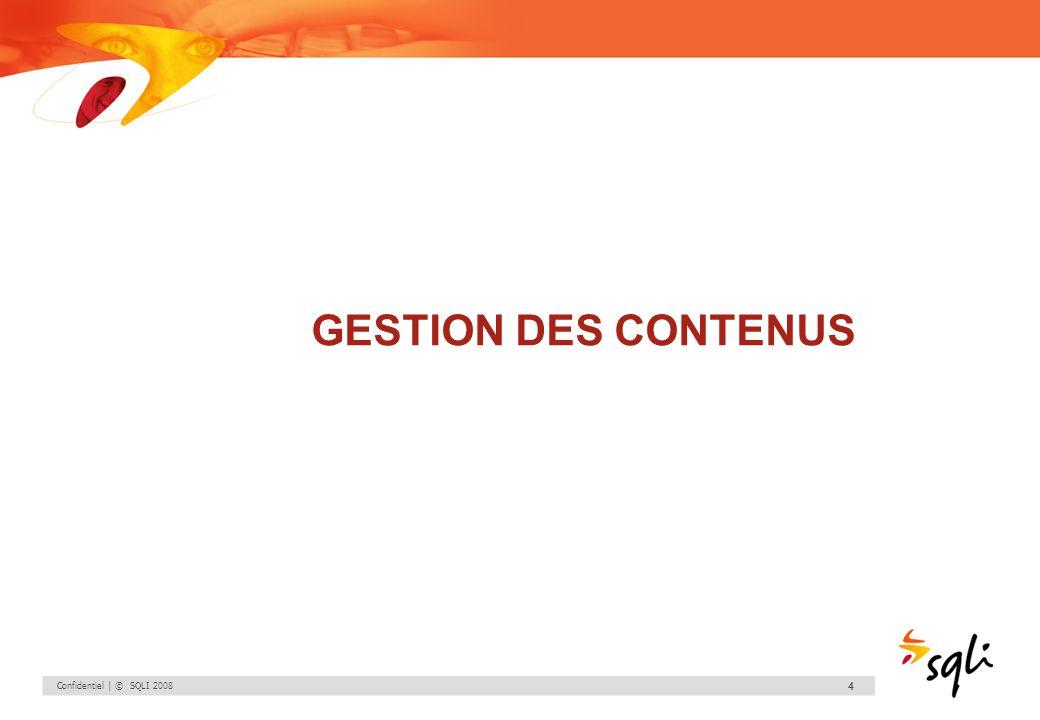 GESTION DES CONTENUS Confidentiel | © SQLI 2008
