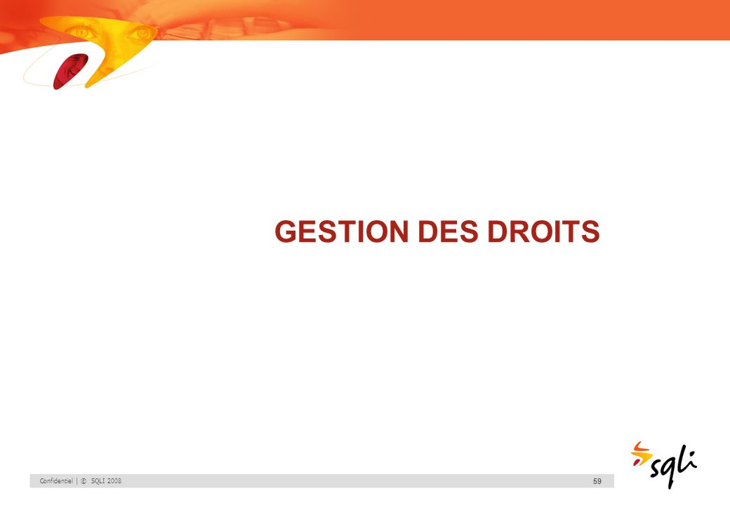 GESTION DES DROITS Confidentiel | © SQLI 2008