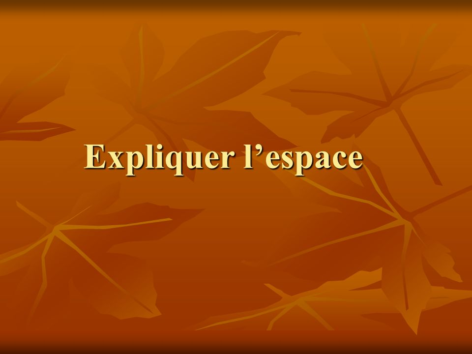Expliquer l'espace