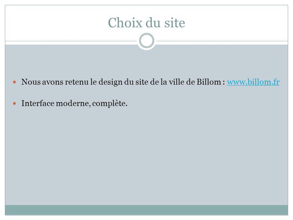 Choix du site Nous avons retenu le design du site de la ville de Billom : www.billom.fr.