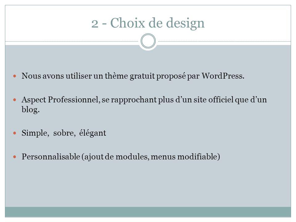 2 - Choix de design Nous avons utiliser un thème gratuit proposé par WordPress.