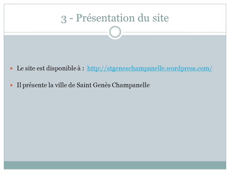 3 - Présentation du site Le site est disponible à : http://stgeneschampanelle.wordpress.com/ Il présente la ville de Saint Genès Champanelle.