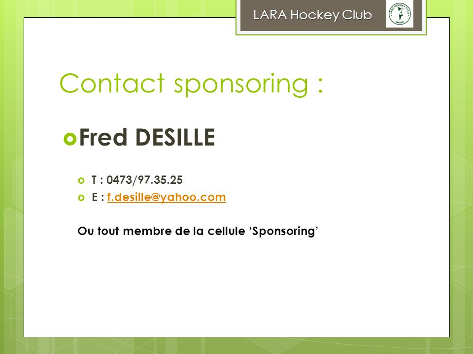Contact sponsoring : Fred DESILLE LARA Hockey Club T : 0473/