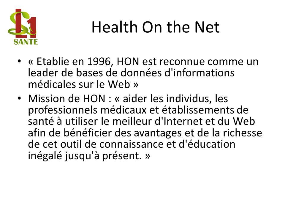 Health On the Net « Etablie en 1996, HON est reconnue comme un leader de bases de données d informations médicales sur le Web »