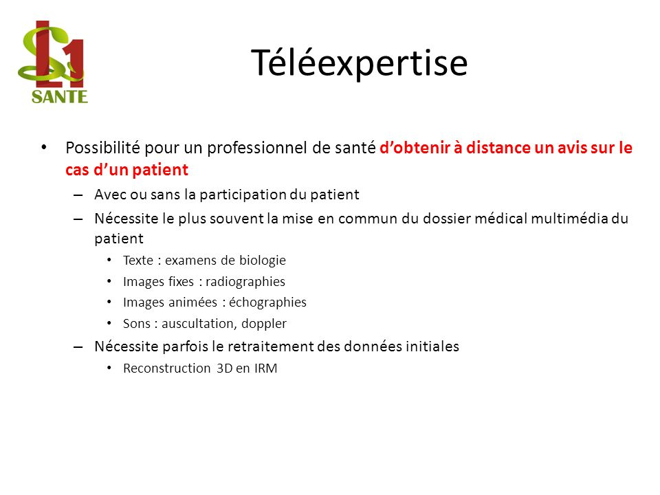 Téléexpertise Possibilité pour un professionnel de santé d'obtenir à distance un avis sur le cas d'un patient.