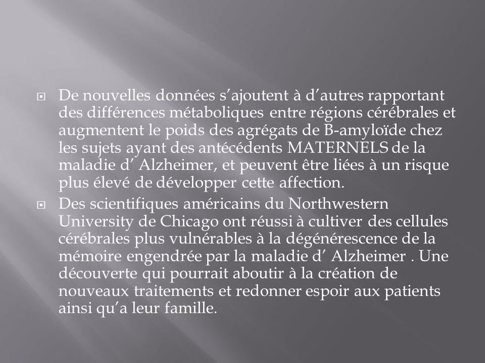 De nouvelles données s'ajoutent à d'autres rapportant des différences métaboliques entre régions cérébrales et augmentent le poids des agrégats de B-amyloïde chez les sujets ayant des antécédents MATERNELS de la maladie d' Alzheimer, et peuvent être liées à un risque plus élevé de développer cette affection.