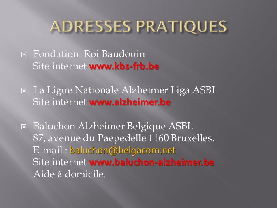 ADRESSES PRATIQUES Fondation Roi Baudouin Site internet www.kbs-frb.be