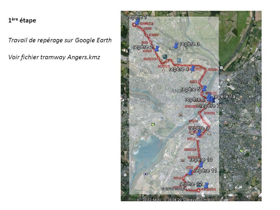 1ère étape Travail de repérage sur Google Earth Voir fichier tramway Angers.kmz