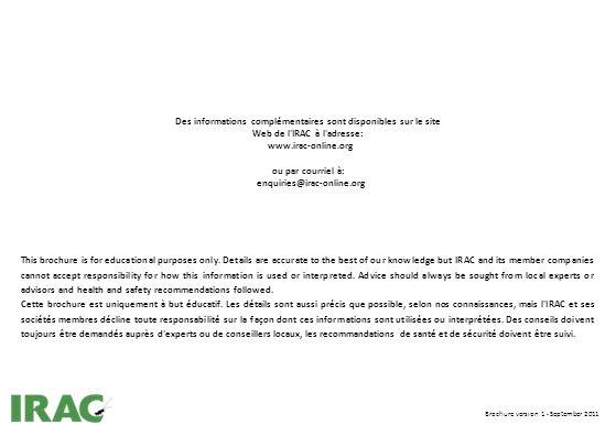 Des informations complémentaires sont disponibles sur le site Web de l IRAC à l adresse: www.irac-online.org ou par courriel à: enquiries@irac-online.org