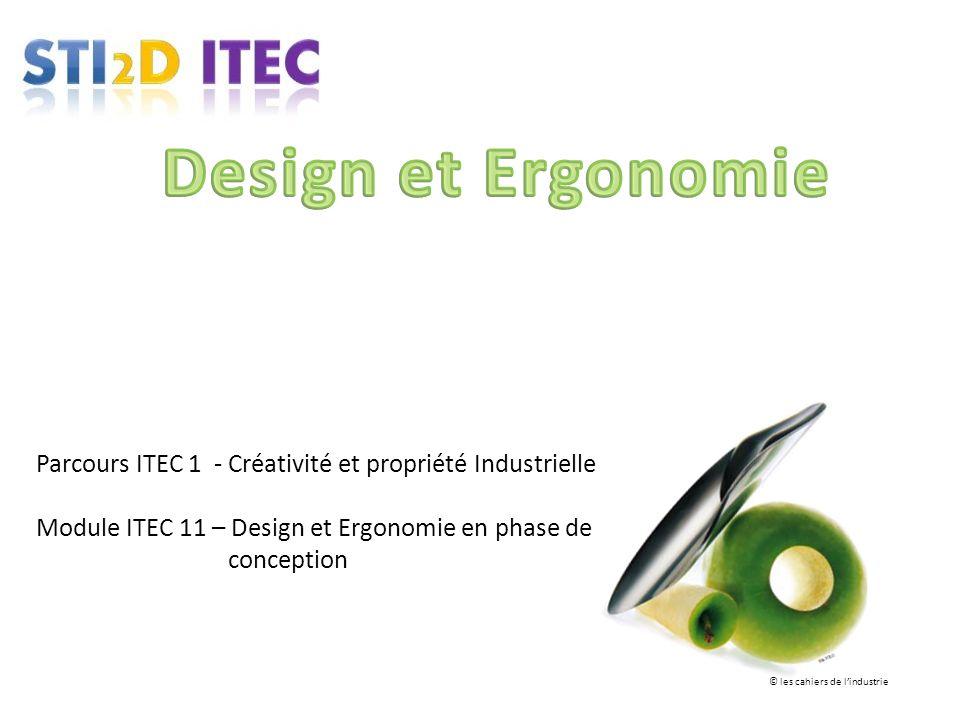 Design et Ergonomie Parcours ITEC 1 - Créativité et propriété Industrielle. Module ITEC 11 – Design et Ergonomie en phase de conception.