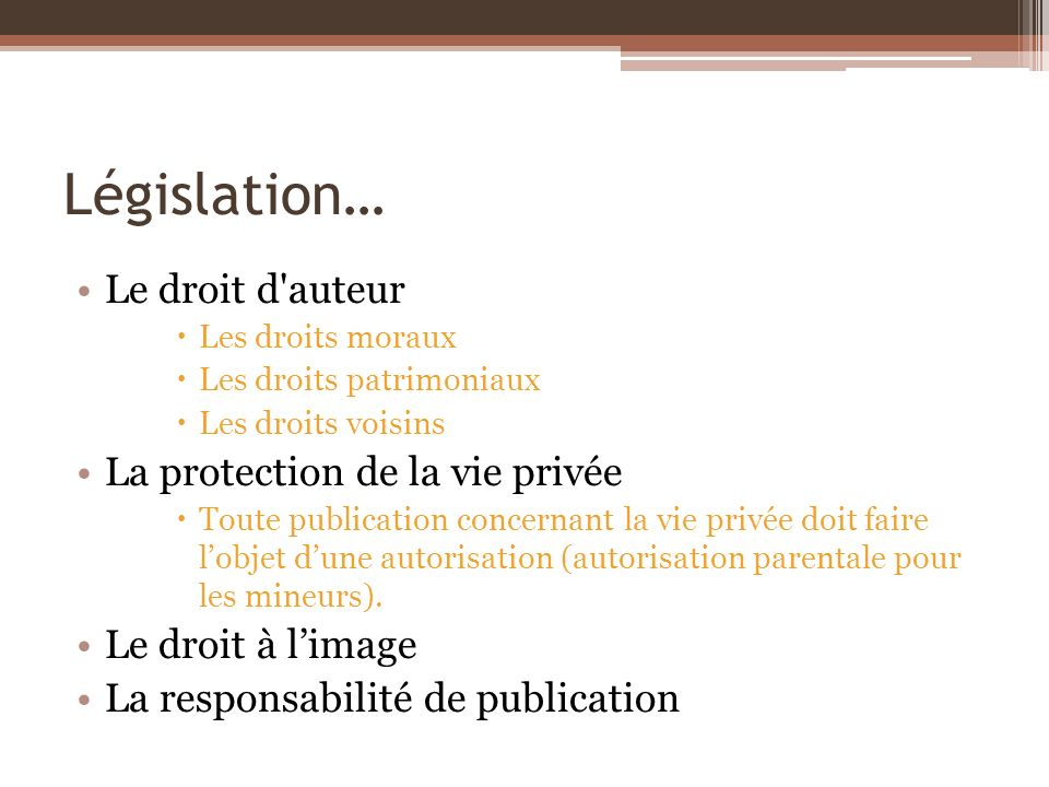 Législation… Le droit d auteur La protection de la vie privée