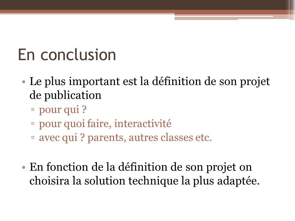 En conclusion Le plus important est la définition de son projet de publication. pour qui pour quoi faire, interactivité.