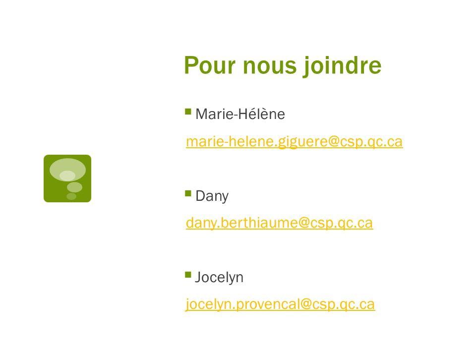 Pour nous joindre Marie-Hélène marie-helene.giguere@csp.qc.ca Dany