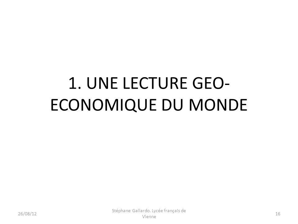 1. UNE LECTURE GEO-ECONOMIQUE DU MONDE