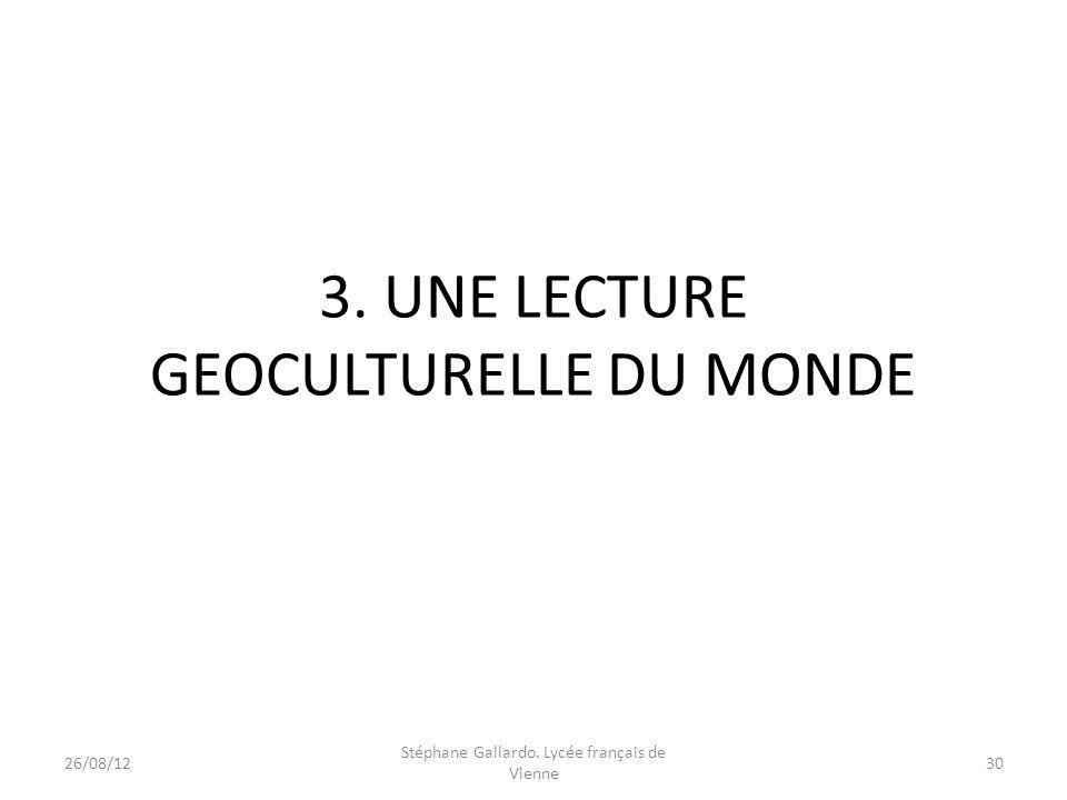 3. UNE LECTURE GEOCULTURELLE DU MONDE