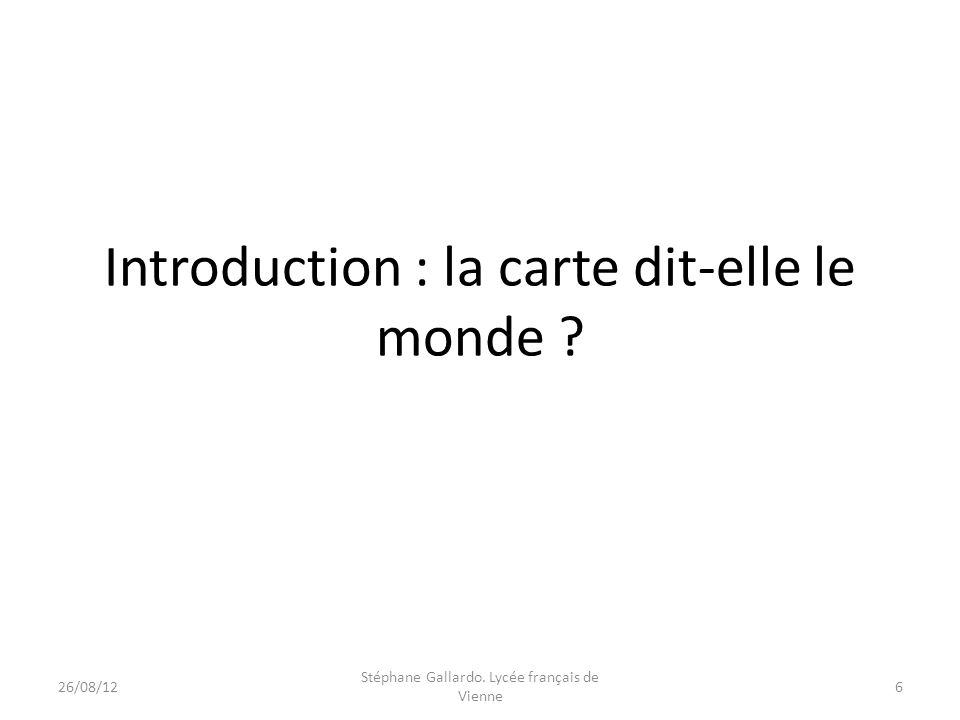 Introduction : la carte dit-elle le monde