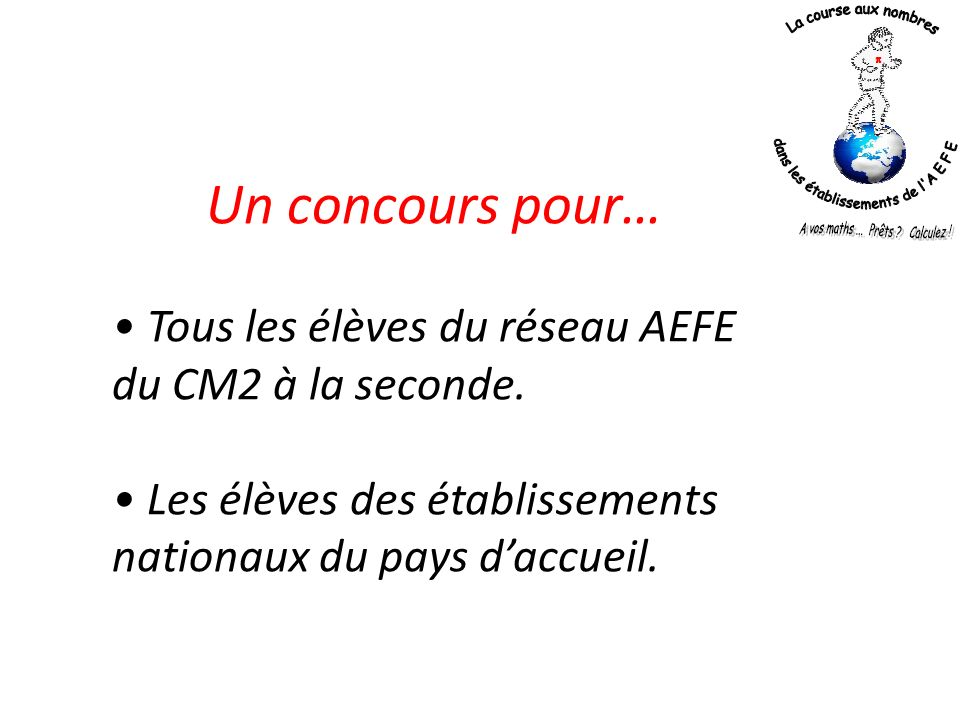 Un concours pour… • Tous les élèves du réseau AEFE du CM2 à la seconde.