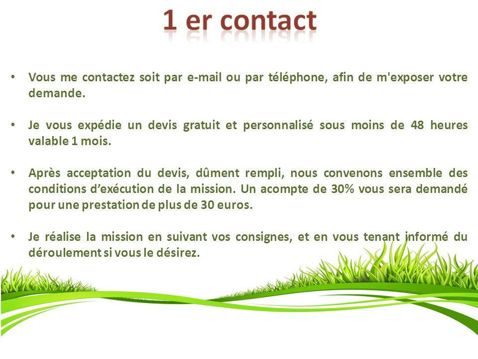 1 er contact Vous me contactez soit par e-mail ou par téléphone, afin de m exposer votre demande.
