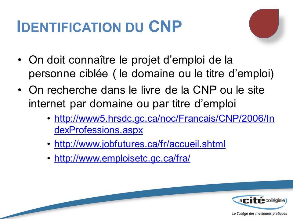 Identification du CNP On doit connaître le projet d'emploi de la personne ciblée ( le domaine ou le titre d'emploi)