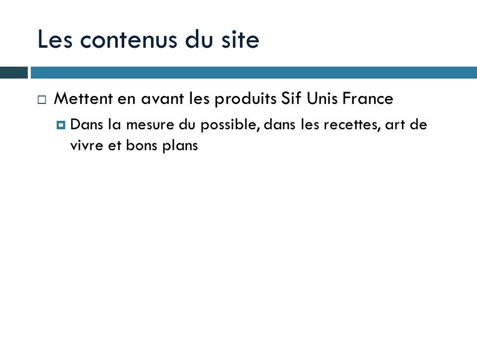 Les contenus du site Mettent en avant les produits Sif Unis France