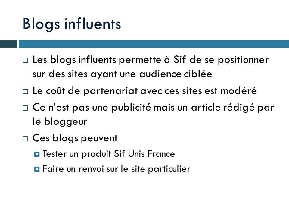 Blogs influents Les blogs influents permette à Sif de se positionner sur des sites ayant une audience ciblée.