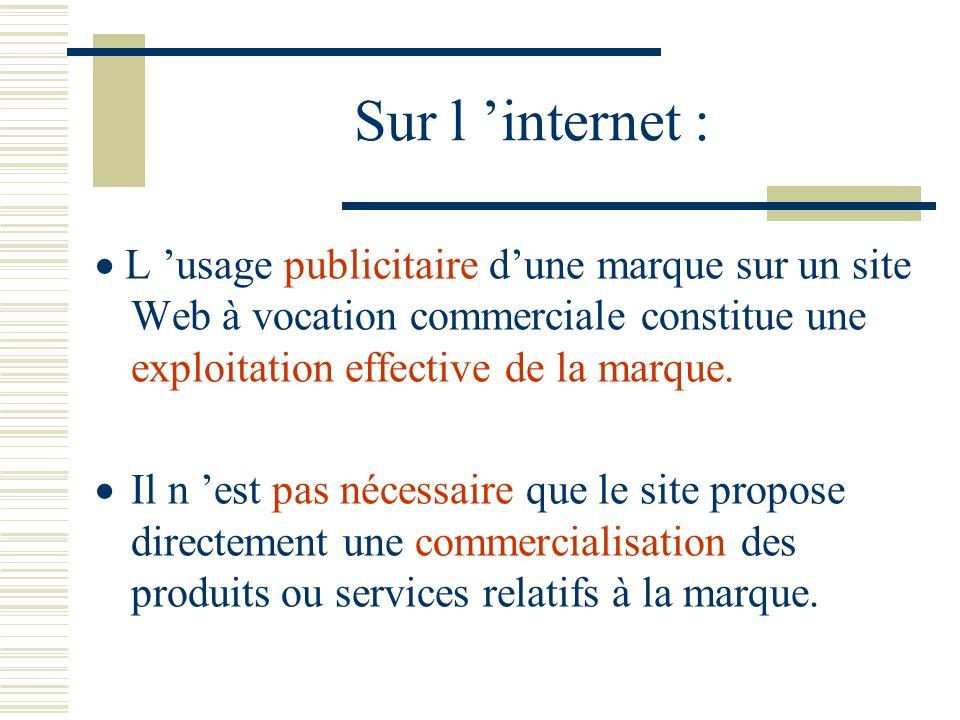 Sur l 'internet :  L 'usage publicitaire d'une marque sur un site Web à vocation commerciale constitue une exploitation effective de la marque.