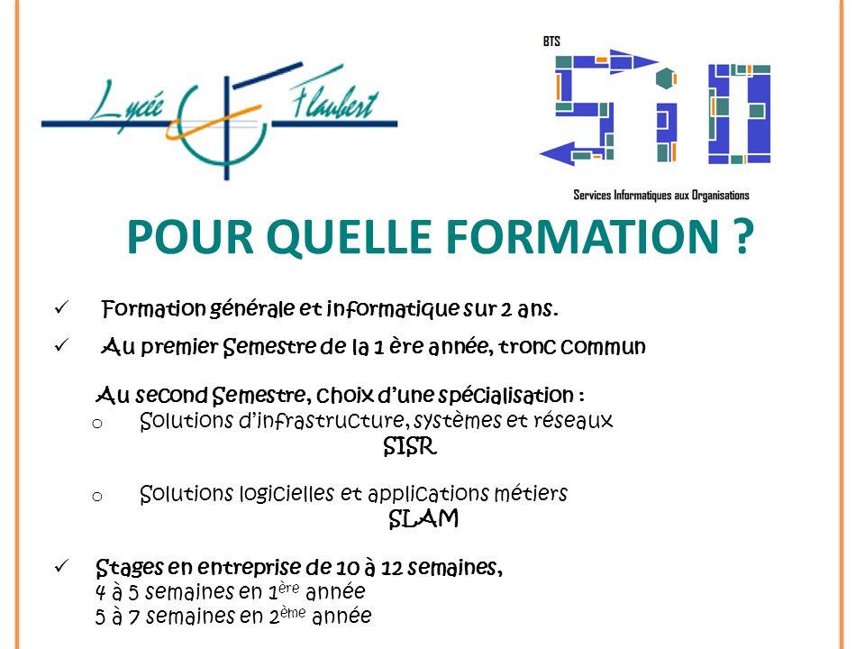 POUR QUELLE FORMATION Formation générale et informatique sur 2 ans.