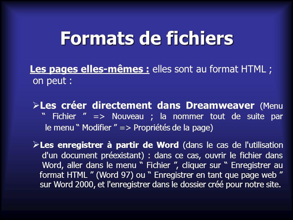 Formats de fichiers Les pages elles-mêmes : elles sont au format HTML ; on peut :