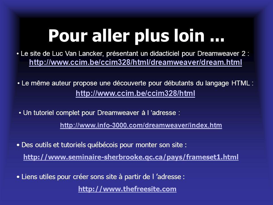 Pour aller plus loin ... Le site de Luc Van Lancker, présentant un didacticiel pour Dreamweaver 2 :