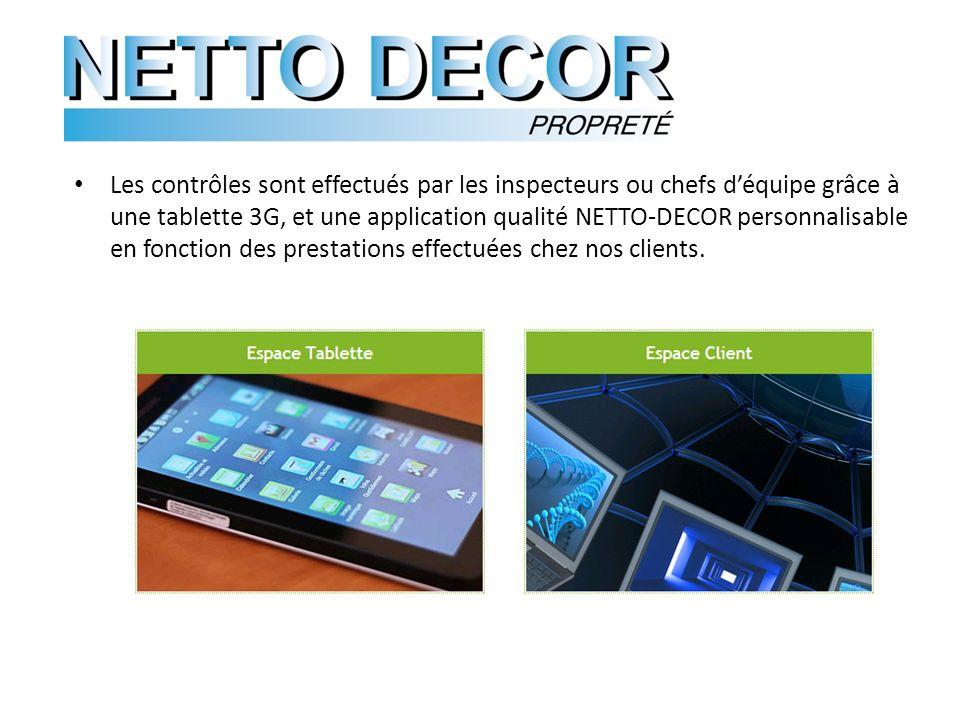 Les contrôles sont effectués par les inspecteurs ou chefs d'équipe grâce à une tablette 3G, et une application qualité NETTO-DECOR personnalisable en fonction des prestations effectuées chez nos clients.