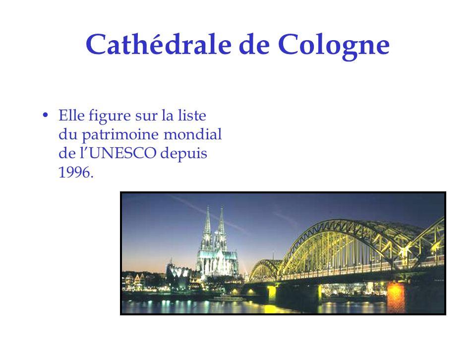 Cathédrale de Cologne Elle figure sur la liste du patrimoine mondial de l'UNESCO depuis 1996.