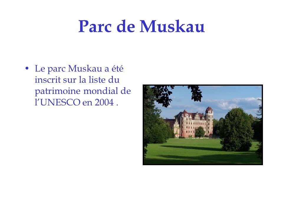 Parc de Muskau Le parc Muskau a été inscrit sur la liste du patrimoine mondial de l'UNESCO en 2004 .