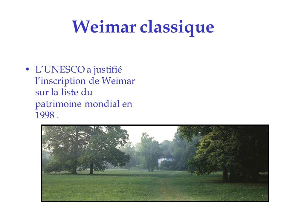 Weimar classique L'UNESCO a justifié l'inscription de Weimar sur la liste du patrimoine mondial en 1998 .