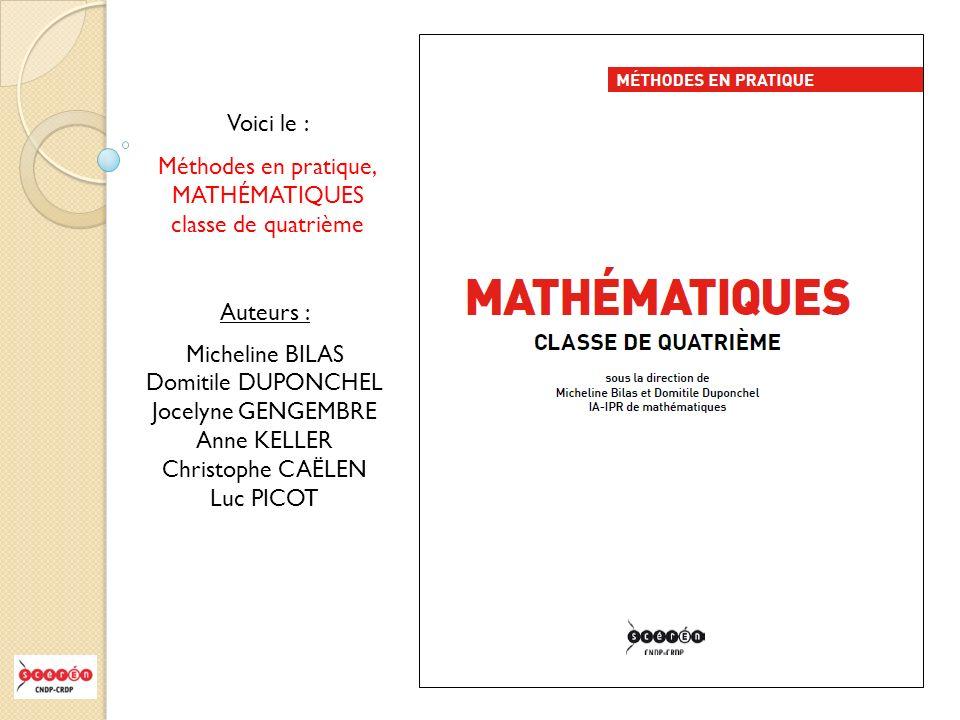 Voici le : Méthodes en pratique, MATHÉMATIQUES. classe de quatrième. Auteurs : Micheline BILAS.