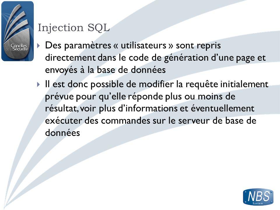 Injection SQL Des paramètres « utilisateurs » sont repris directement dans le code de génération d'une page et envoyés à la base de données.