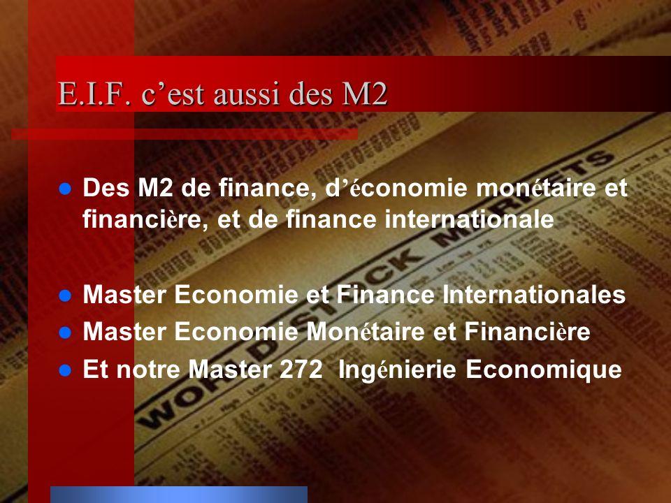 E.I.F. c'est aussi des M2 Des M2 de finance, d'économie monétaire et financière, et de finance internationale.