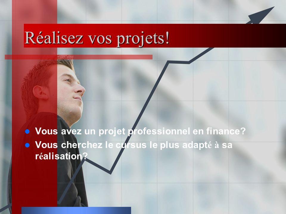 Réalisez vos projets! Vous avez un projet professionnel en finance