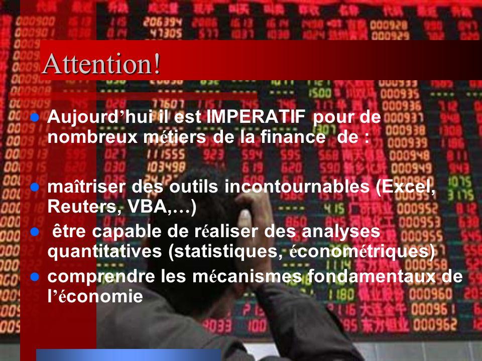 Attention! Aujourd'hui il est IMPERATIF pour de nombreux métiers de la finance de : maîtriser des outils incontournables (Excel, Reuters, VBA,…)